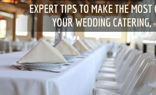 Expert Tips To Make The Most Of Your Wedding Catering, Part 1
