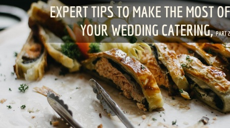 EXPERT TIPS TO MAKE THE MOST OF YOUR WEDDING CATERING