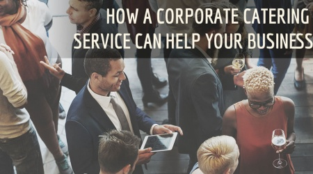 How A Corporate Catering Service Can Help Your Business